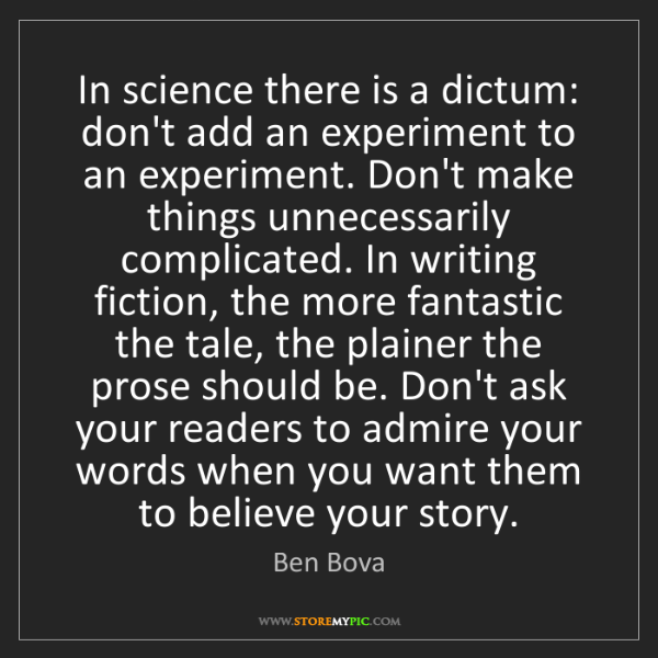Ben Bova: In science there is a dictum: don't add an experiment...