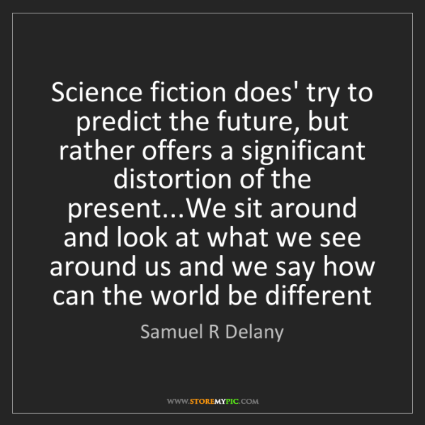 Samuel R Delany: Science fiction does' try to predict the future, but...