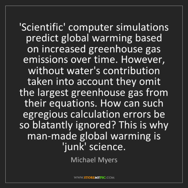 Michael Myers: 'Scientific' computer simulations predict global warming...