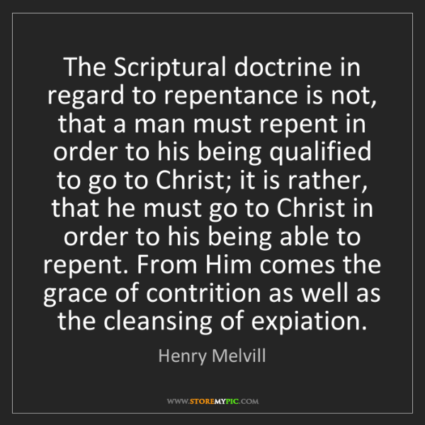 Henry Melvill: The Scriptural doctrine in regard to repentance is not,...
