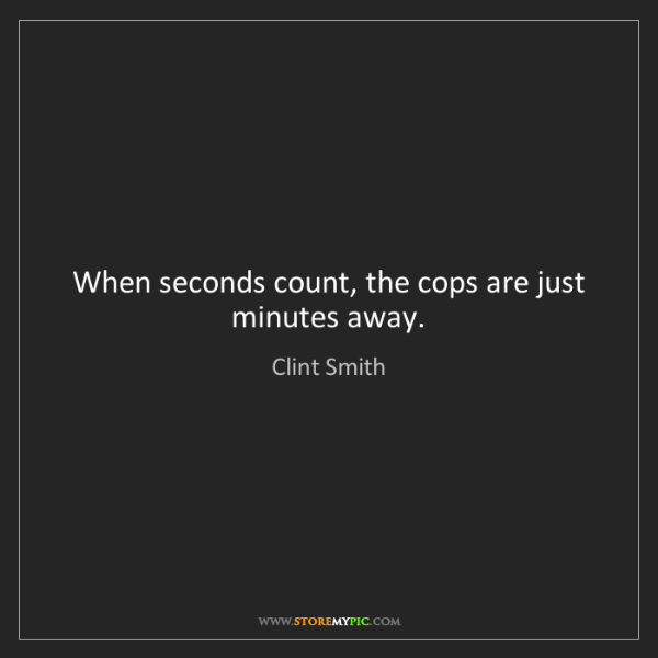 Clint Smith: When seconds count, the cops are just minutes away.