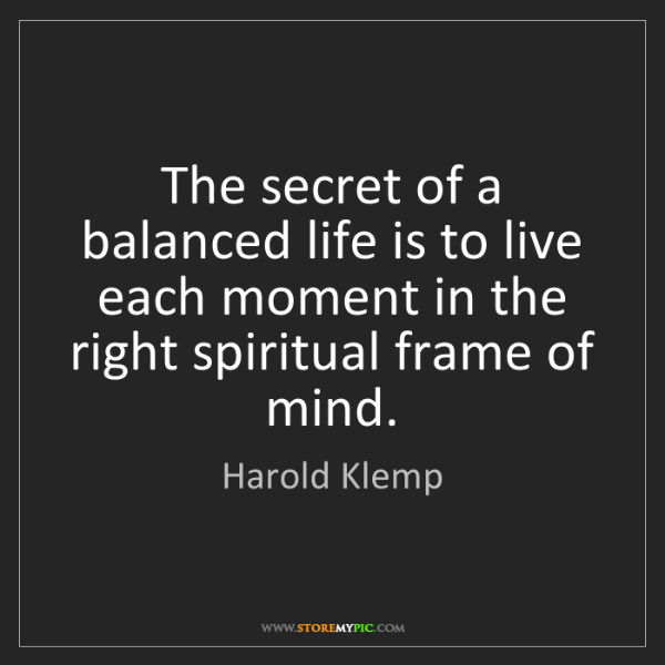 Harold Klemp: The secret of a balanced life is to live each moment...