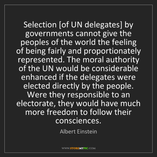 Albert Einstein: Selection [of UN delegates] by governments cannot give...