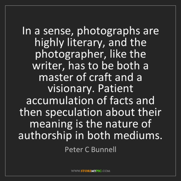 Peter C Bunnell: In a sense, photographs are highly literary, and the...