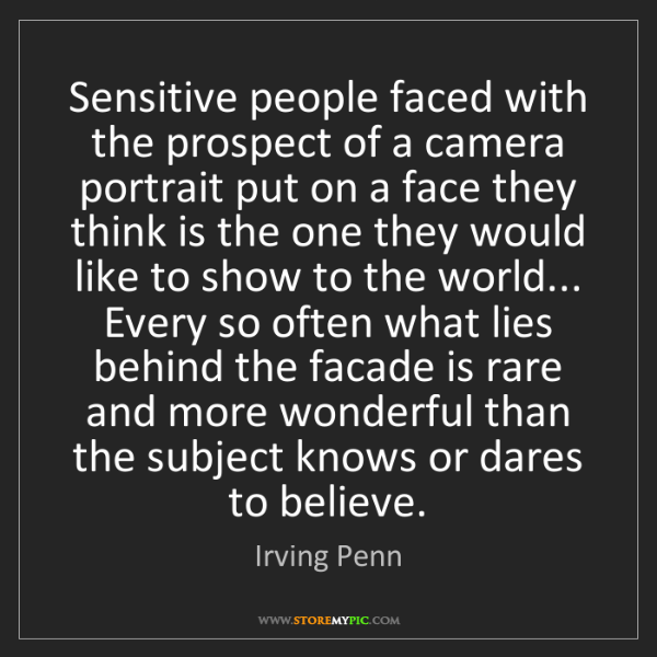 Irving Penn: Sensitive people faced with the prospect of a camera...