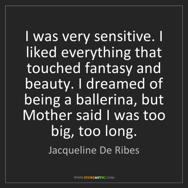 Jacqueline De Ribes: I was very sensitive. I liked everything that touched...