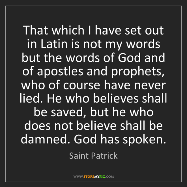 Saint Patrick: That which I have set out in Latin is not my words but...