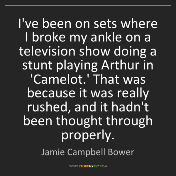 Jamie Campbell Bower: I've been on sets where I broke my ankle on a television...