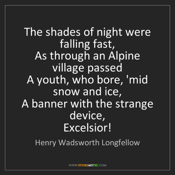 Henry Wadsworth Longfellow: The shades of night were falling fast,   As through an...
