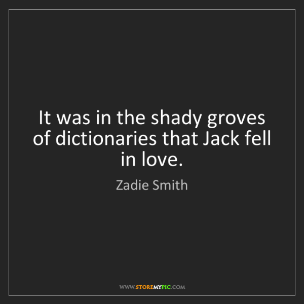Zadie Smith: It was in the shady groves of dictionaries that Jack...
