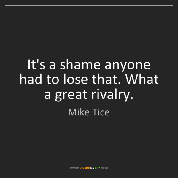 Mike Tice: It's a shame anyone had to lose that. What a great rivalry.