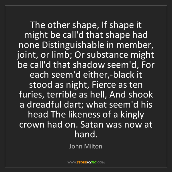 John Milton: The other shape, If shape it might be call'd that shape...