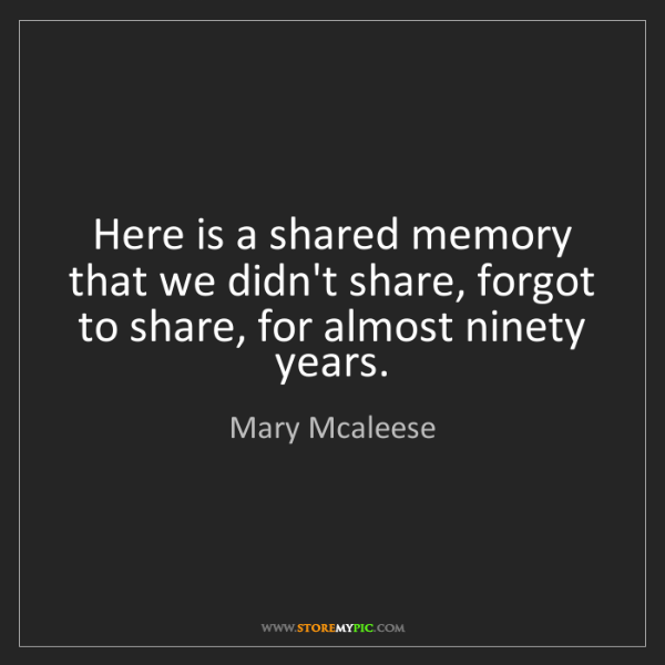 Mary Mcaleese: Here is a shared memory that we didn't share, forgot...