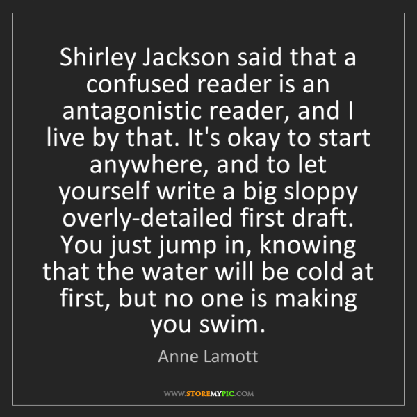 Anne Lamott: Shirley Jackson said that a confused reader is an antagonistic...