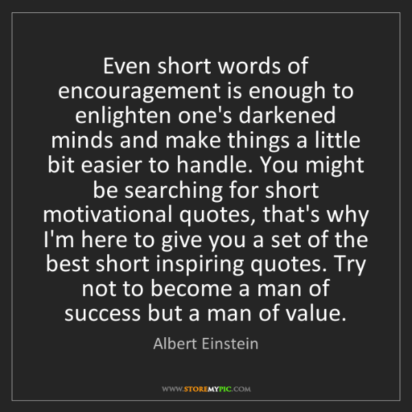 Albert Einstein: Even short words of encouragement is enough to enlighten...