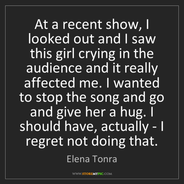 Elena Tonra: At a recent show, I looked out and I saw this girl crying...