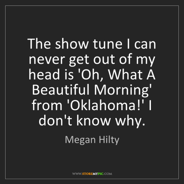 Megan Hilty: The show tune I can never get out of my head is 'Oh,...