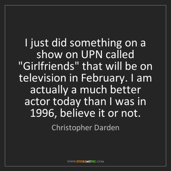 "Christopher Darden: I just did something on a show on UPN called ""Girlfriends""..."