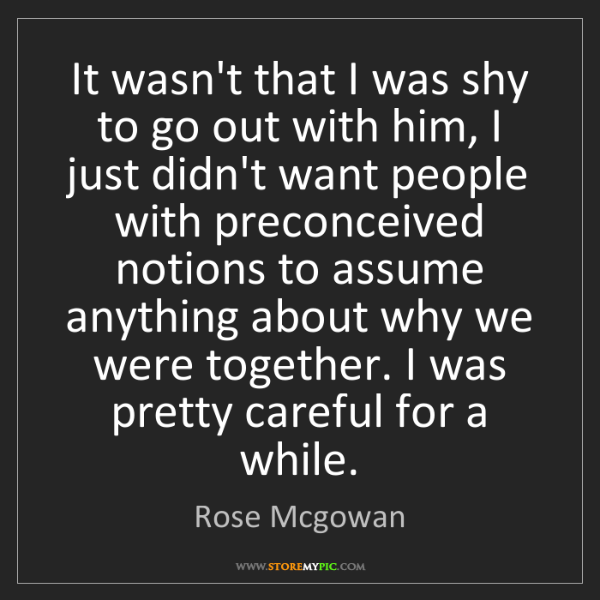 Rose Mcgowan: It wasn't that I was shy to go out with him, I just didn't...