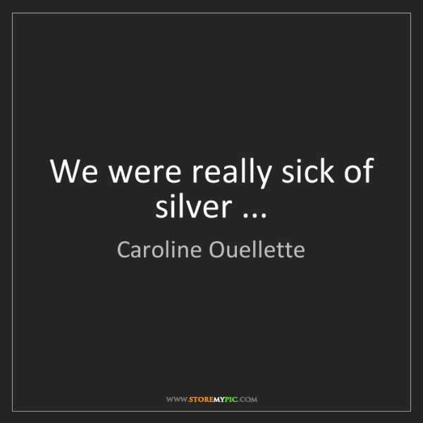 Caroline Ouellette: We were really sick of silver ...