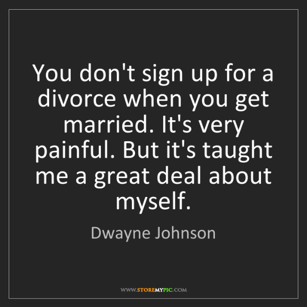Dwayne Johnson: You don't sign up for a divorce when you get married....