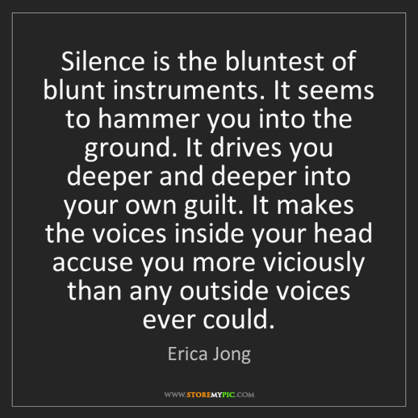 Erica Jong: Silence is the bluntest of blunt instruments. It seems...