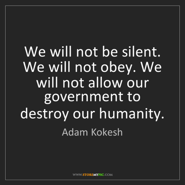 Adam Kokesh: We will not be silent. We will not obey. We will not...