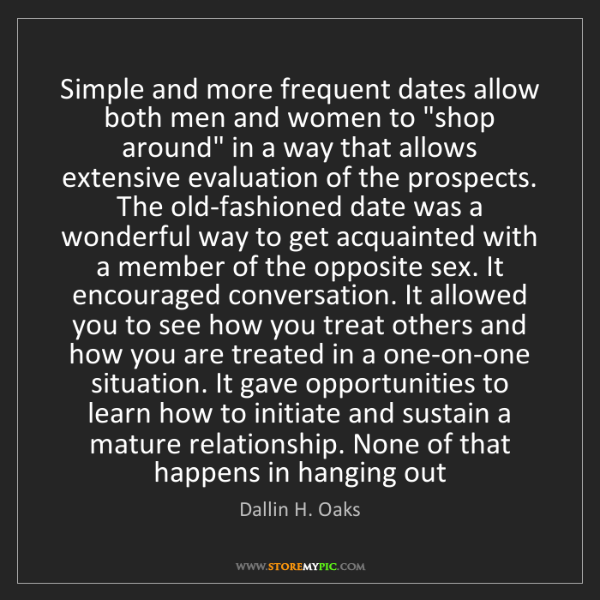 Dallin H. Oaks: Simple and more frequent dates allow both men and women...