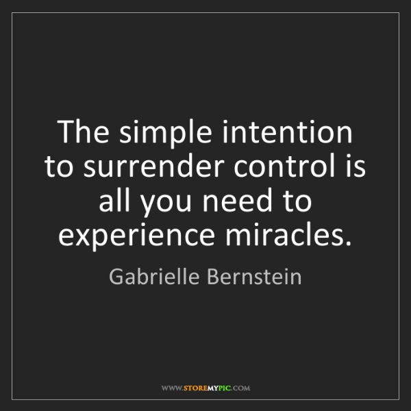Gabrielle Bernstein: The simple intention to surrender control is all you...