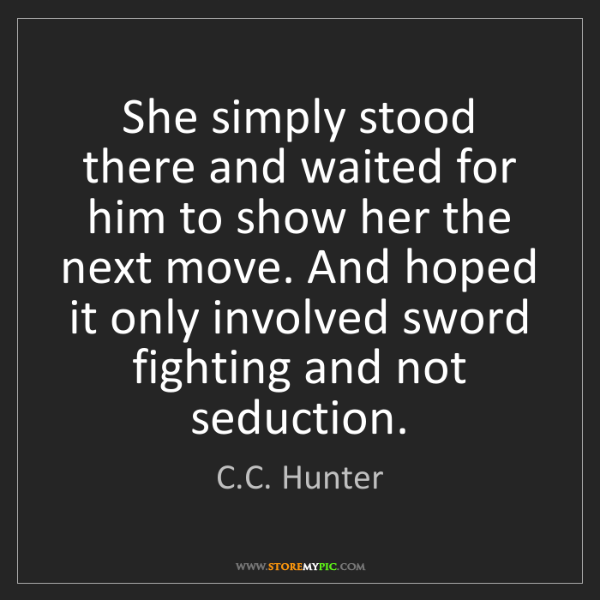 C.C. Hunter: She simply stood there and waited for him to show her...