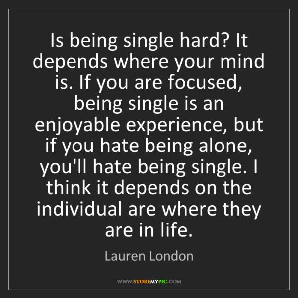 Lauren London: Is being single hard? It depends where your mind is....