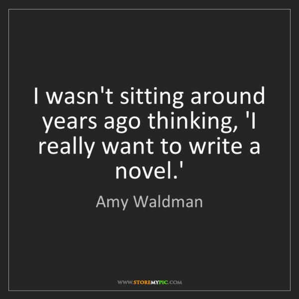Amy Waldman: I wasn't sitting around years ago thinking, 'I really...