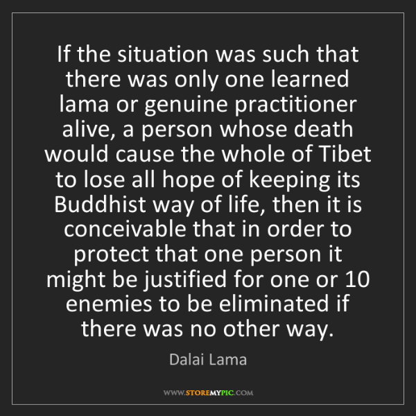 Dalai Lama: If the situation was such that there was only one learned...