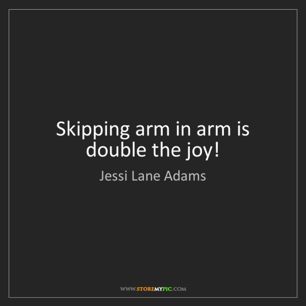 Jessi Lane Adams: Skipping arm in arm is double the joy!