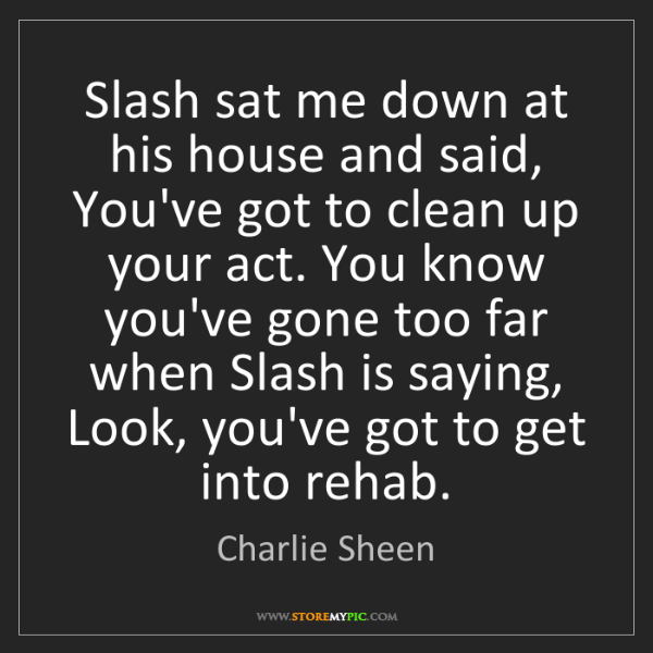 Charlie Sheen: Slash sat me down at his house and said, You've got to...