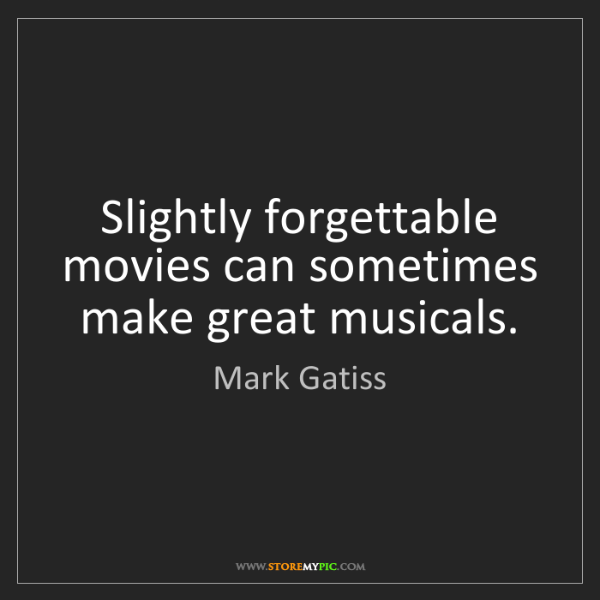 Mark Gatiss: Slightly forgettable movies can sometimes make great...