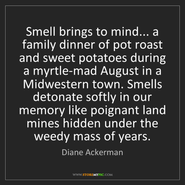 Diane Ackerman: Smell brings to mind... a family dinner of pot roast...