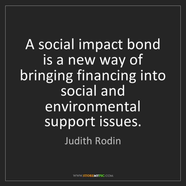 Judith Rodin: A social impact bond is a new way of bringing financing...