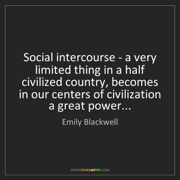 Emily Blackwell: Social intercourse - a very limited thing in a half civilized...