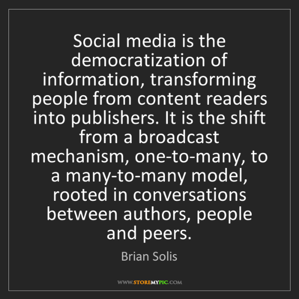 Brian Solis: Social media is the democratization of information, transforming...