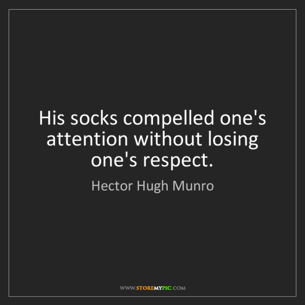 Hector Hugh Munro: His socks compelled one's attention without losing one's...