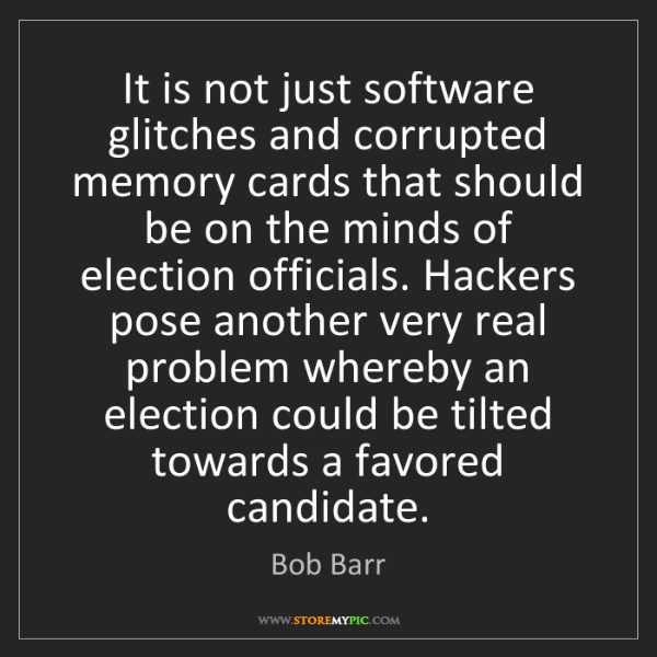 Bob Barr: It is not just software glitches and corrupted memory...