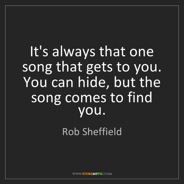 Rob Sheffield: It's always that one song that gets to you. You can hide,...