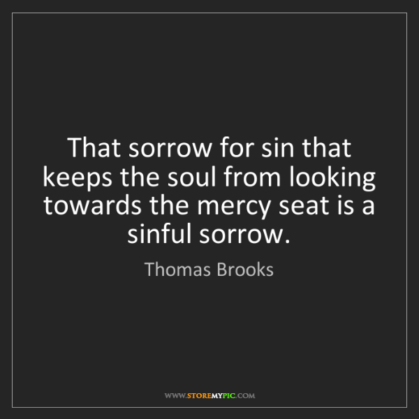 Thomas Brooks: That sorrow for sin that keeps the soul from looking...