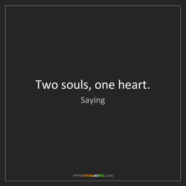 Saying: Two souls, one heart.
