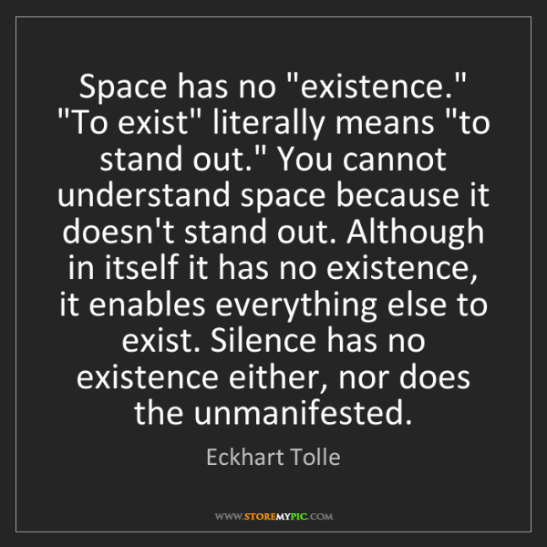 "Eckhart Tolle: Space has no ""existence."" ""To exist"" literally means..."