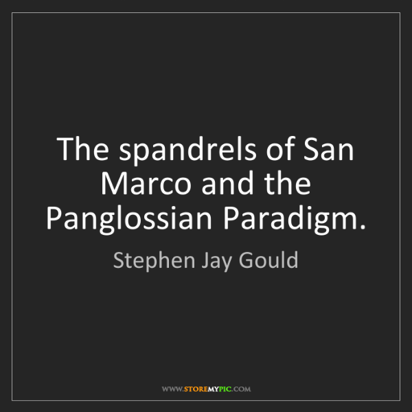Stephen Jay Gould: The spandrels of San Marco and the Panglossian Paradigm.