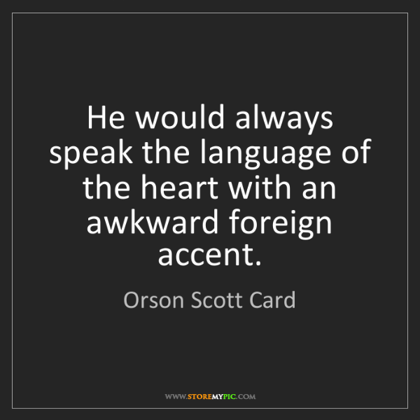 Orson Scott Card: He would always speak the language of the heart with...
