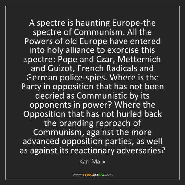 Karl Marx: A spectre is haunting Europe-the spectre of Communism....