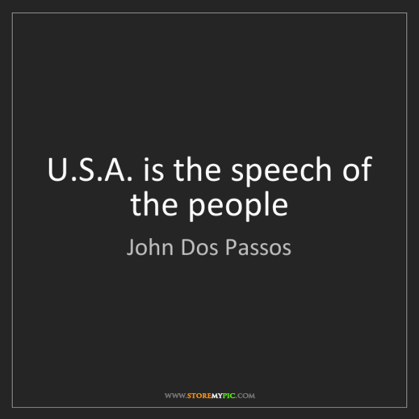John Dos Passos: U.S.A. is the speech of the people
